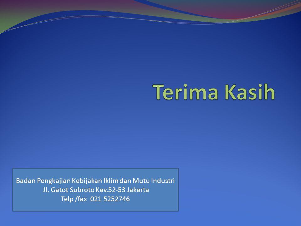 Badan Pengkajian Kebijakan Iklim dan Mutu Industri Jl. Gatot Subroto Kav.52-53 Jakarta Telp /fax 021 5252746