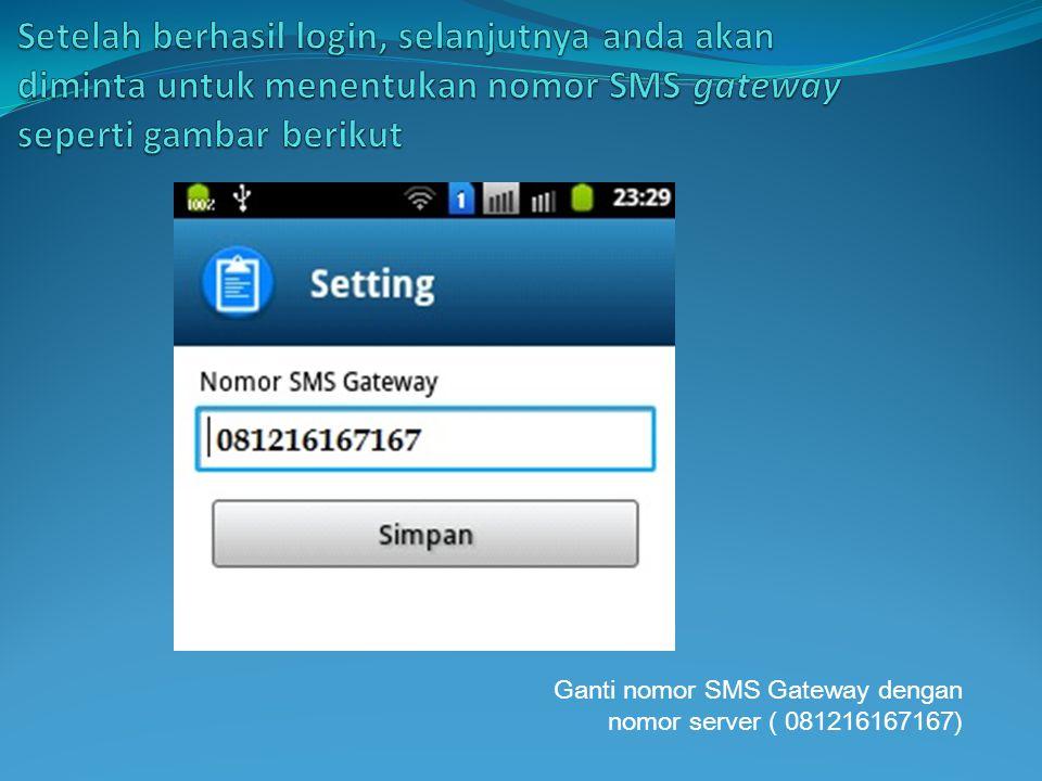 Ganti nomor SMS Gateway dengan nomor server ( 081216167167)