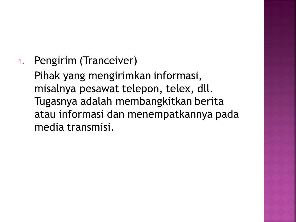 1.Pengirim (Tranceiver) Pihak yang mengirimkan informasi, misalnya pesawat telepon, telex, dll.