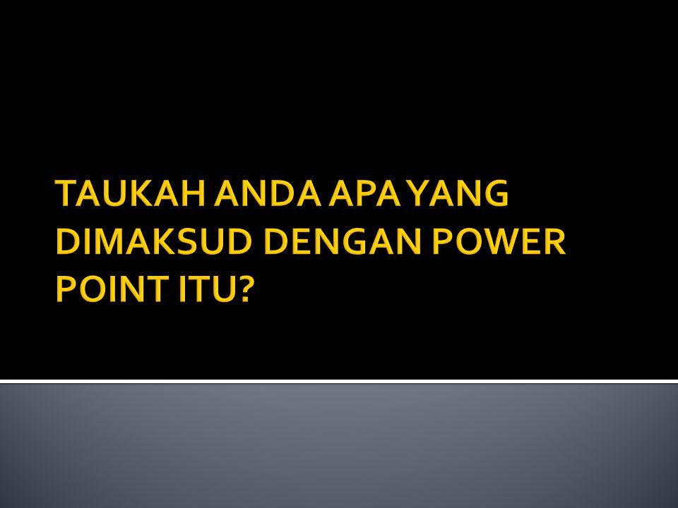  Power point: adalah salah satu program ciptaan microsoft corporation, yang termasuk didalam microsoft office.