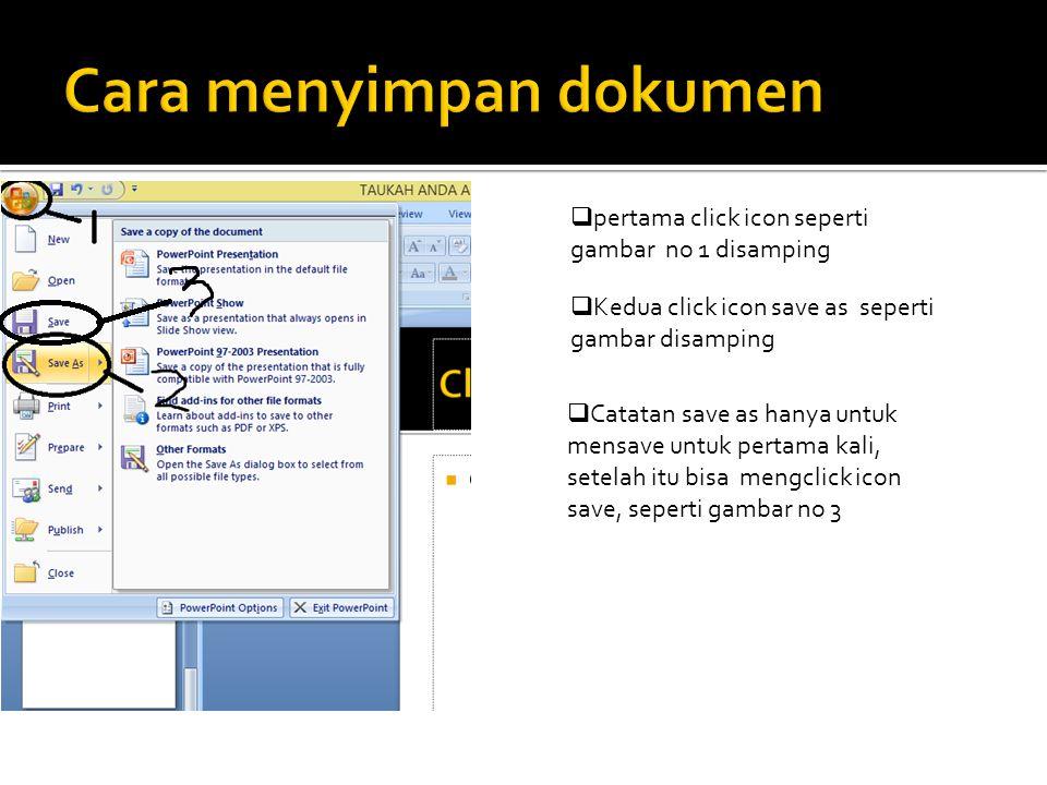 pertama click icon seperti gambar no 1 disamping  Kedua click icon save as seperti gambar disamping  Catatan save as hanya untuk mensave untuk per
