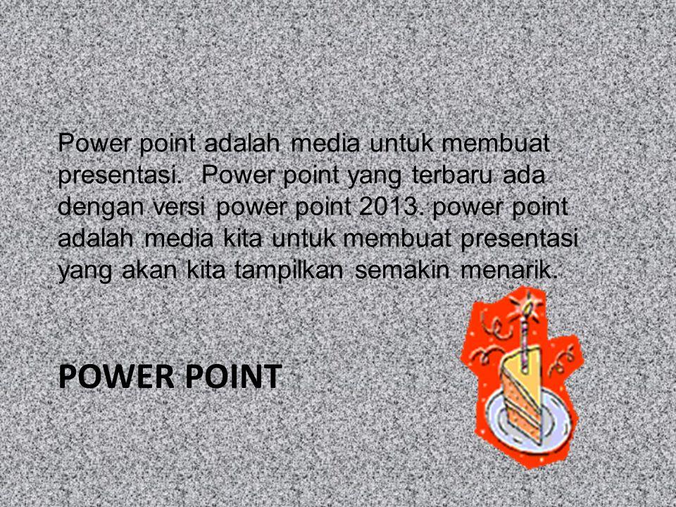 POWER POINT Power point adalah media untuk membuat presentasi.