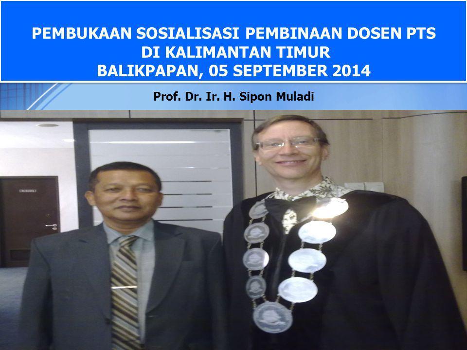 PEMBUKAAN SOSIALISASI PEMBINAAN DOSEN PTS DI KALIMANTAN TIMUR BALIKPAPAN, 05 SEPTEMBER 2014 Prof.