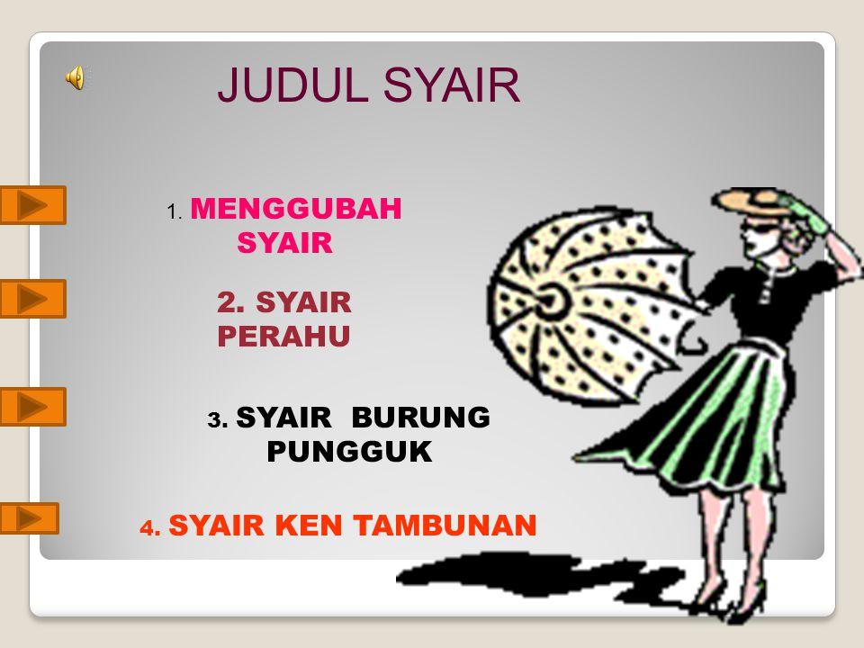 JUDUL SYAIR 1. MENGGUBAH SYAIR 2. SYAIR PERAHU 3. SYAIR BURUNG PUNGGUK 4. SYAIR KEN TAMBUNAN