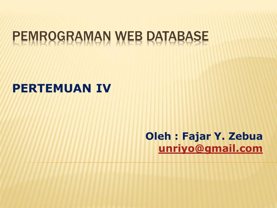 PERTEMUAN IV Oleh : Fajar Y. Zebua unriyo@gmail.com