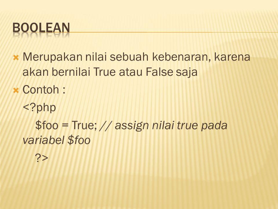  Merupakan nilai sebuah kebenaran, karena akan bernilai True atau False saja  Contoh : <?php $foo = True; // assign nilai true pada variabel $foo ?>