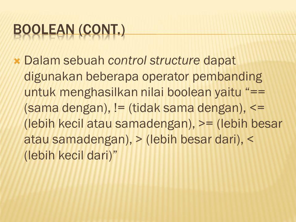  Dalam sebuah control structure dapat digunakan beberapa operator pembanding untuk menghasilkan nilai boolean yaitu == (sama dengan), != (tidak sama dengan), = (lebih besar atau samadengan), > (lebih besar dari), < (lebih kecil dari)