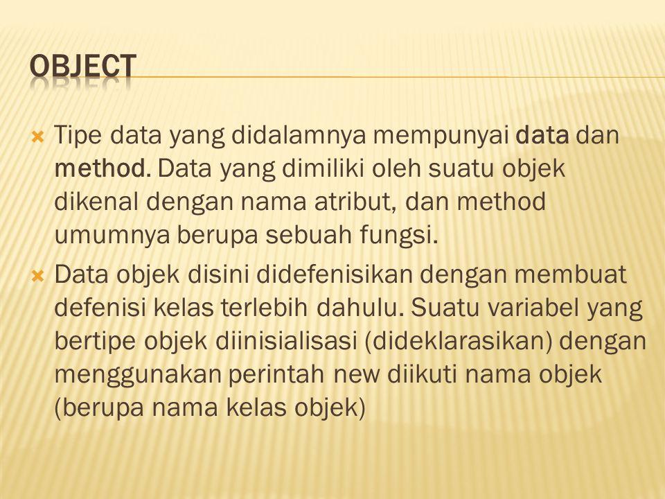  Tipe data yang didalamnya mempunyai data dan method.