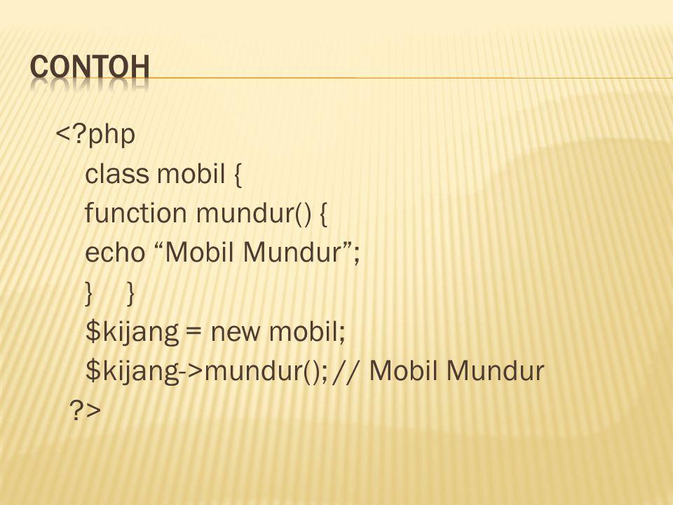 <?php class mobil { function mundur() { echo Mobil Mundur ; } } $kijang = new mobil; $kijang->mundur(); // Mobil Mundur ?>