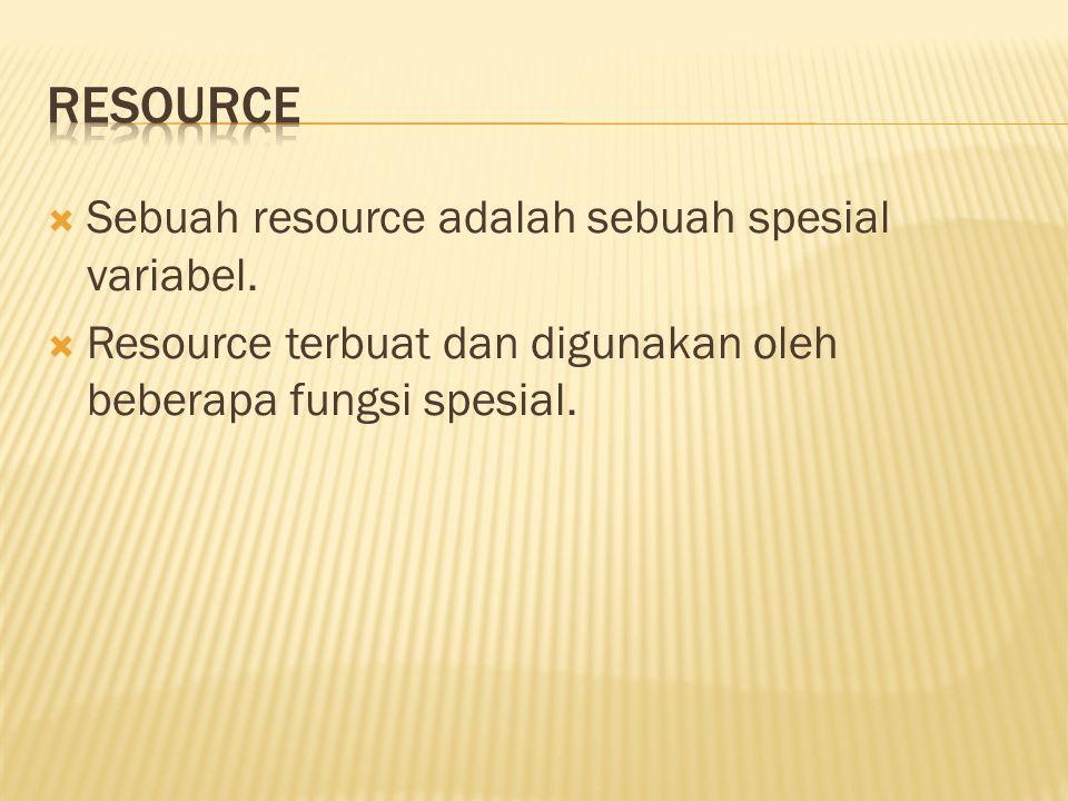  Sebuah resource adalah sebuah spesial variabel.