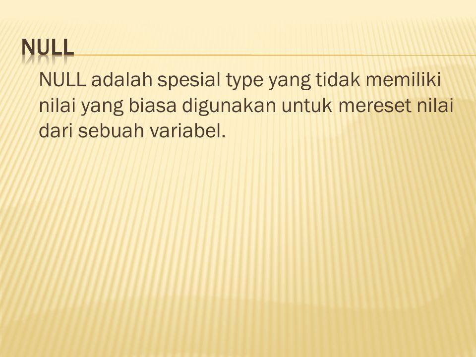 NULL adalah spesial type yang tidak memiliki nilai yang biasa digunakan untuk mereset nilai dari sebuah variabel.