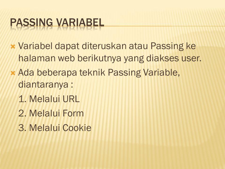  Variabel dapat diteruskan atau Passing ke halaman web berikutnya yang diakses user.