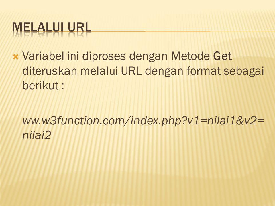  Variabel ini diproses dengan Metode Get diteruskan melalui URL dengan format sebagai berikut : ww.w3function.com/index.php?v1=nilai1&v2= nilai2