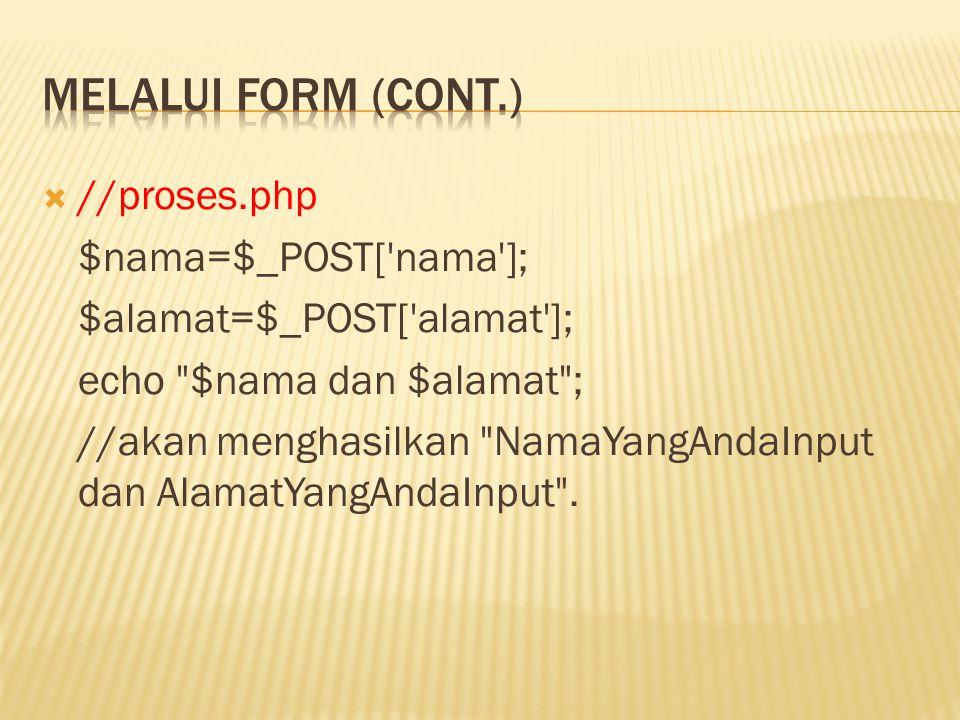  //proses.php $nama=$_POST[ nama ]; $alamat=$_POST[ alamat ]; echo $nama dan $alamat ; //akan menghasilkan NamaYangAndaInput dan AlamatYangAndaInput .