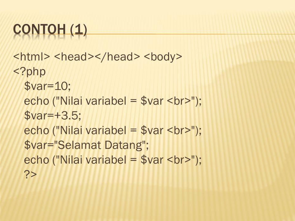 <?php $var=10; echo ( Nilai variabel = $var ); $var=+3.5; echo ( Nilai variabel = $var ); $var= Selamat Datang ; echo ( Nilai variabel = $var ); ?>