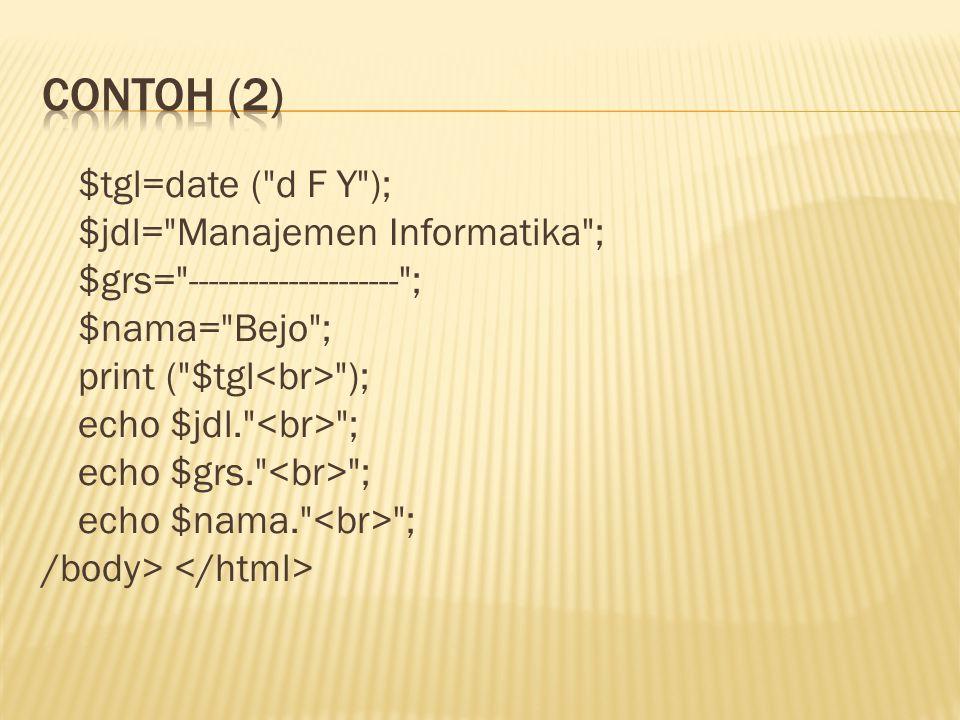 $tgl=date ( d F Y ); $jdl= Manajemen Informatika ; $grs= --------------------- ; $nama= Bejo ; print ( $tgl ); echo $jdl. ; echo $grs. ; echo $nama. ; /body>