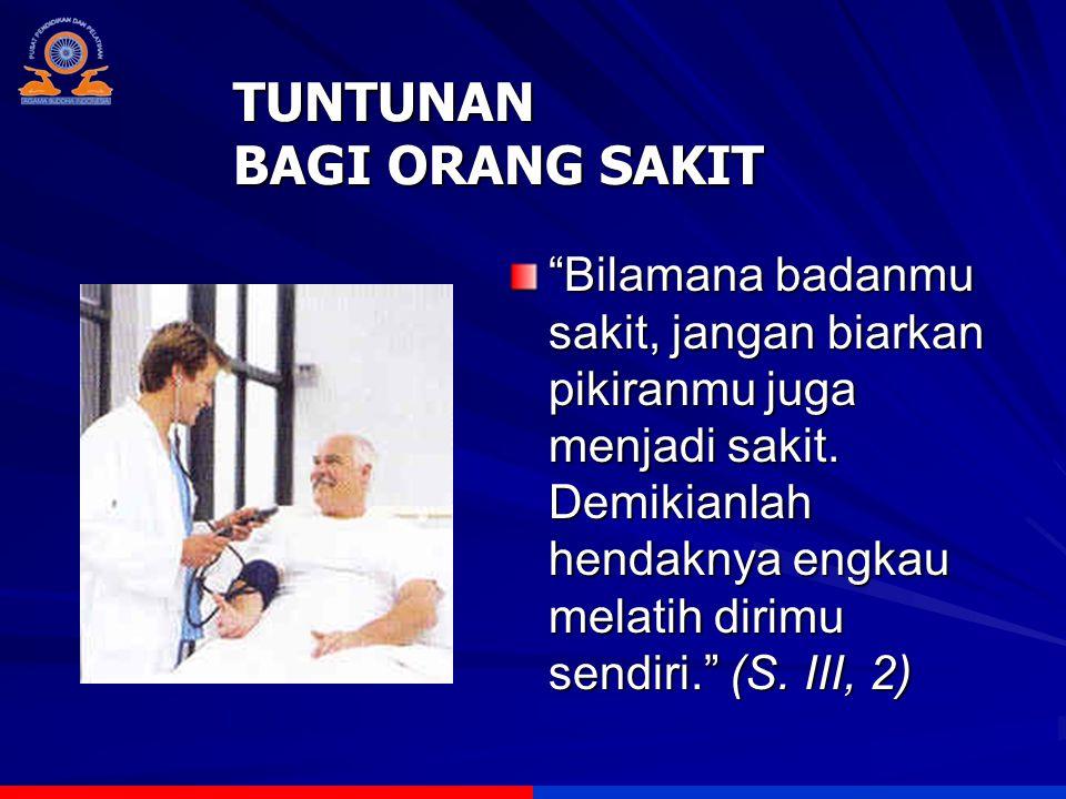TUNTUNAN BAGI ORANG SAKIT Bilamana badanmu sakit, jangan biarkan pikiranmu juga menjadi sakit.