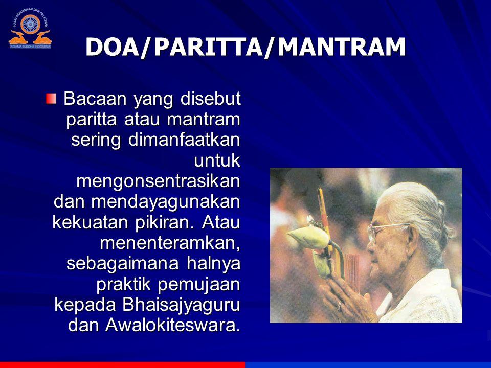 DOA/PARITTA/MANTRAM Bacaan yang disebut paritta atau mantram sering dimanfaatkan untuk mengonsentrasikan dan mendayagunakan kekuatan pikiran.