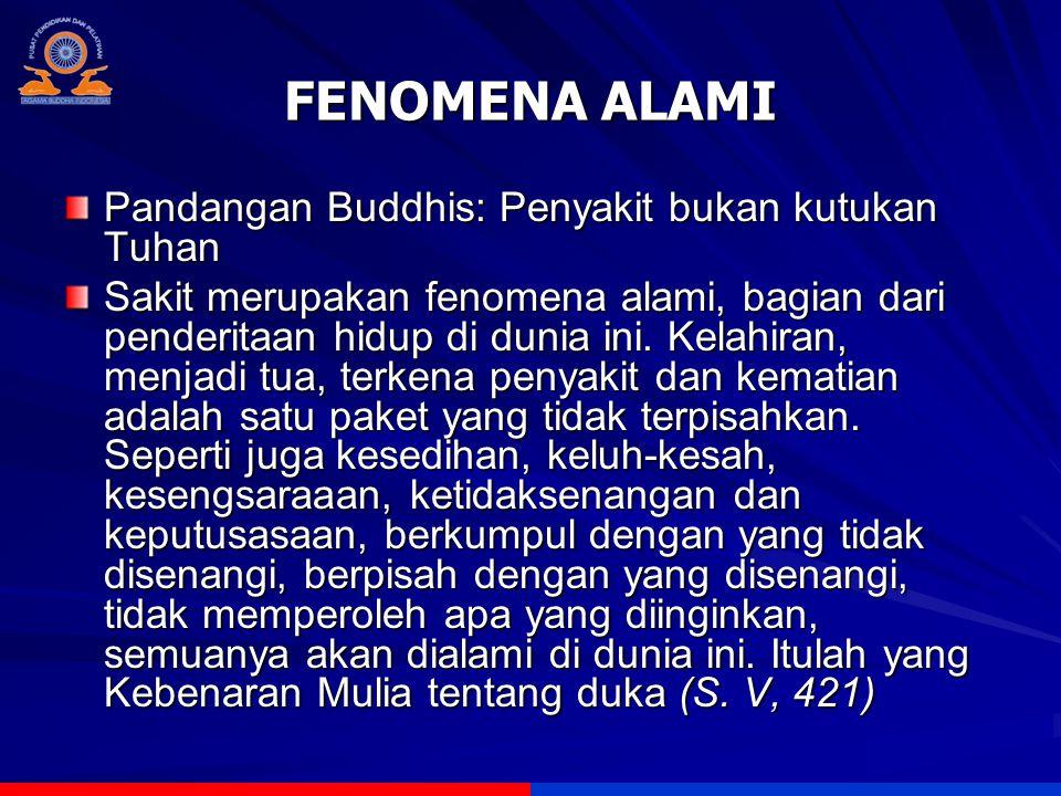 FENOMENA ALAMI Pandangan Buddhis: Penyakit bukan kutukan Tuhan Sakit merupakan fenomena alami, bagian dari penderitaan hidup di dunia ini. Kelahiran,
