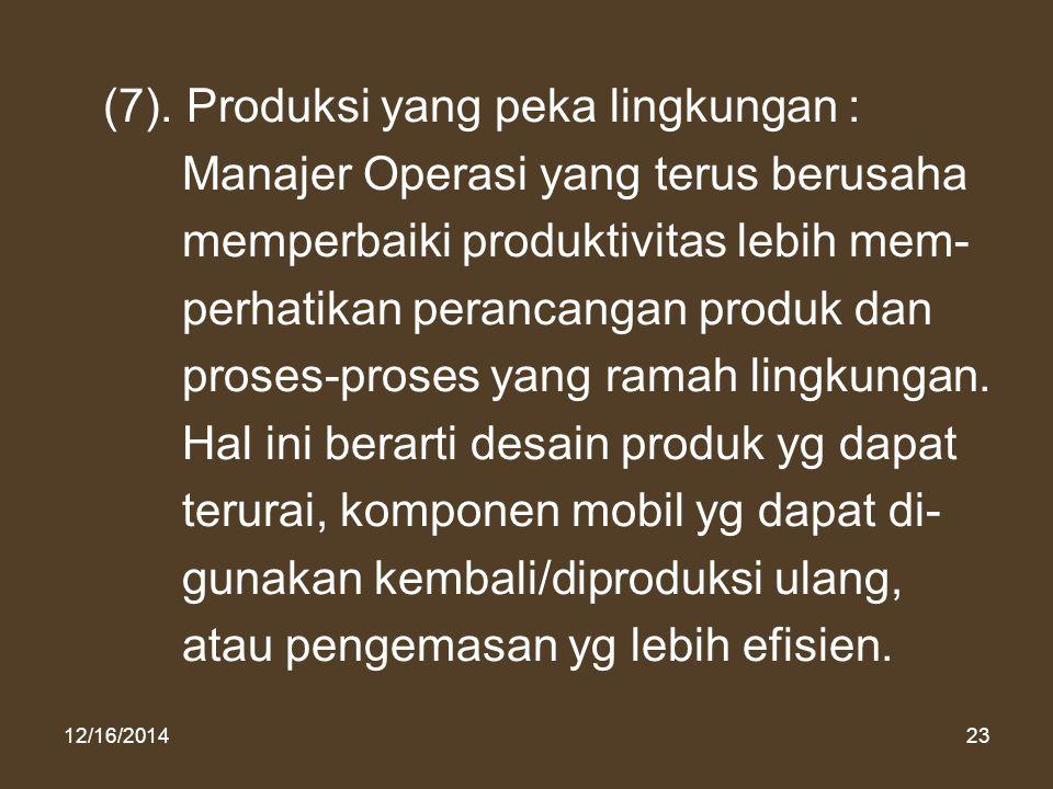 12/16/201423 (7). Produksi yang peka lingkungan : Manajer Operasi yang terus berusaha memperbaiki produktivitas lebih mem- perhatikan perancangan prod