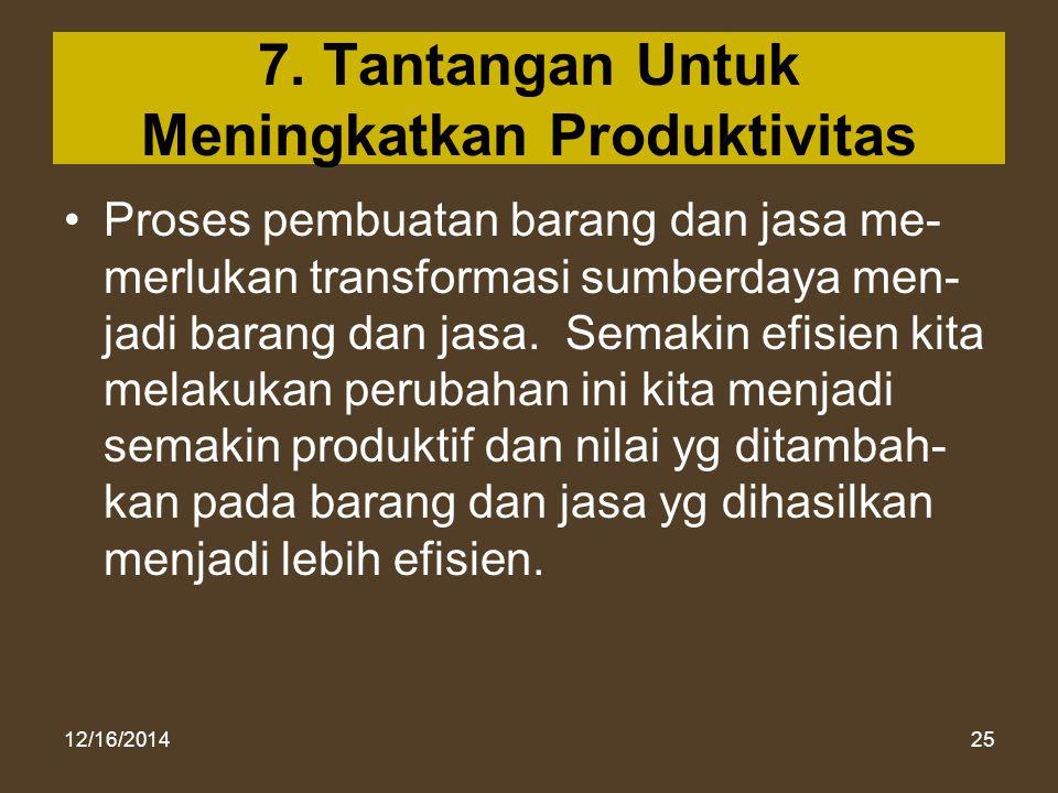 12/16/201425 7. Tantangan Untuk Meningkatkan Produktivitas Proses pembuatan barang dan jasa me- merlukan transformasi sumberdaya men- jadi barang dan