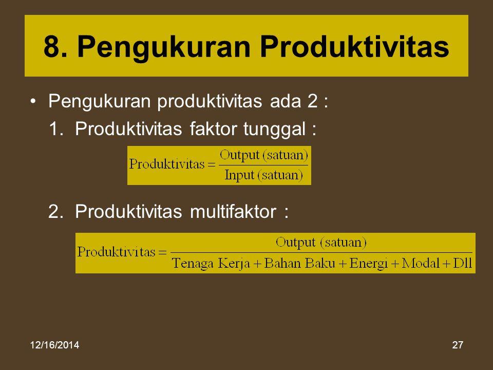 12/16/201427 8. Pengukuran Produktivitas Pengukuran produktivitas ada 2 : 1. Produktivitas faktor tunggal : 2. Produktivitas multifaktor :