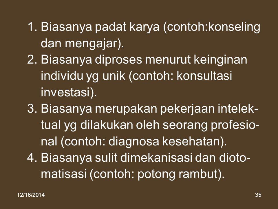 12/16/201435 1. Biasanya padat karya (contoh:konseling dan mengajar). 2. Biasanya diproses menurut keinginan individu yg unik (contoh: konsultasi inve