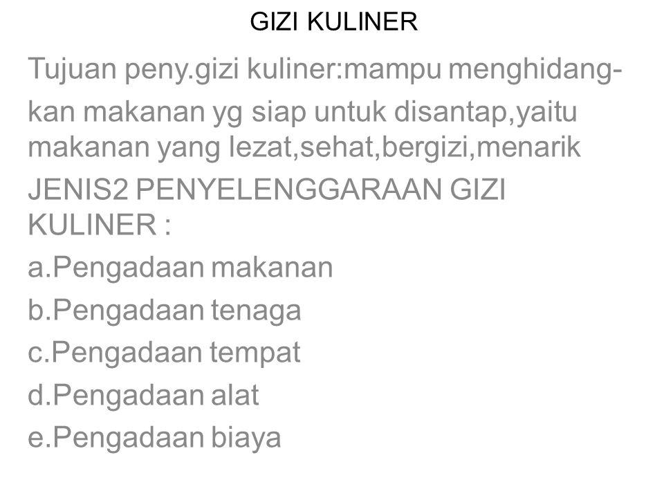 GIZI KULINER Tujuan peny.gizi kuliner:mampu menghidang- kan makanan yg siap untuk disantap,yaitu makanan yang lezat,sehat,bergizi,menarik JENIS2 PENYE