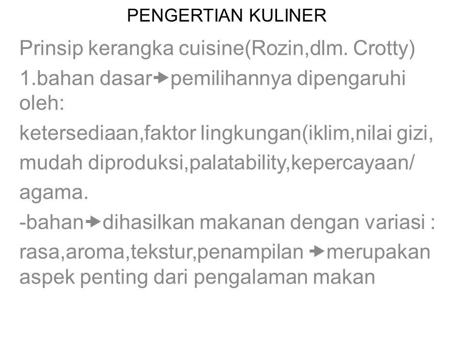 PENGERTIAN KULINER Prinsip kerangka cuisine(Rozin,dlm. Crotty) 1.bahan dasar  pemilihannya dipengaruhi oleh: ketersediaan,faktor lingkungan(iklim,nil