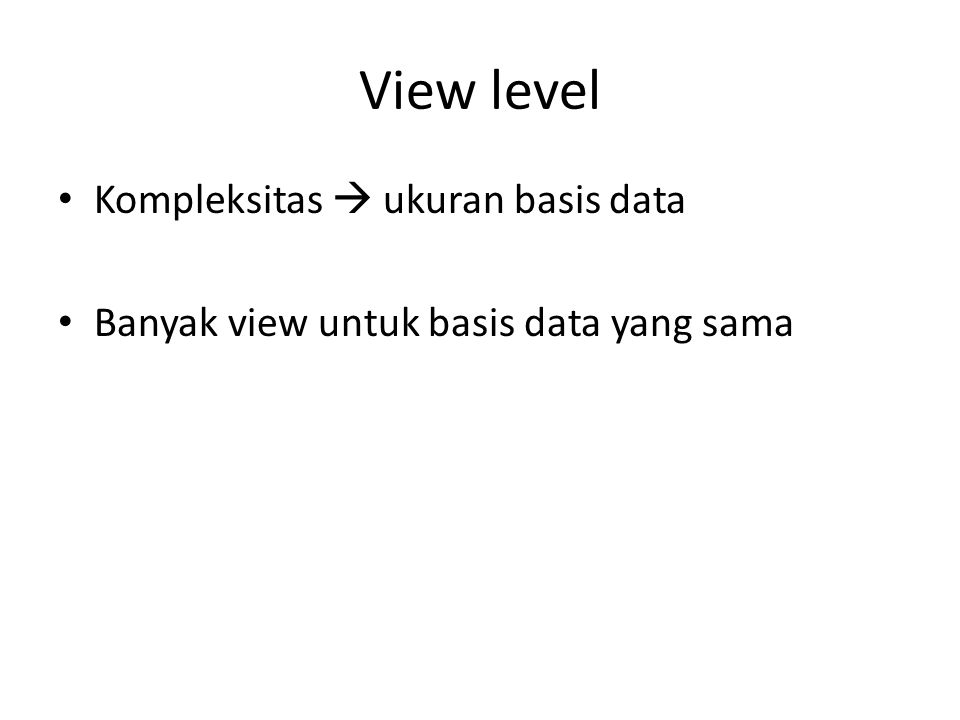 View level Kompleksitas  ukuran basis data Banyak view untuk basis data yang sama