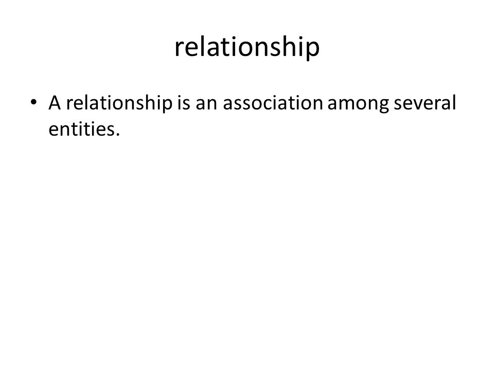relationship A relationship is an association among several entities.