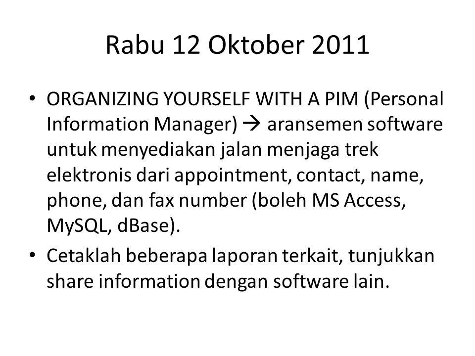 Rabu 12 Oktober 2011 ORGANIZING YOURSELF WITH A PIM (Personal Information Manager)  aransemen software untuk menyediakan jalan menjaga trek elektronis dari appointment, contact, name, phone, dan fax number (boleh MS Access, MySQL, dBase).