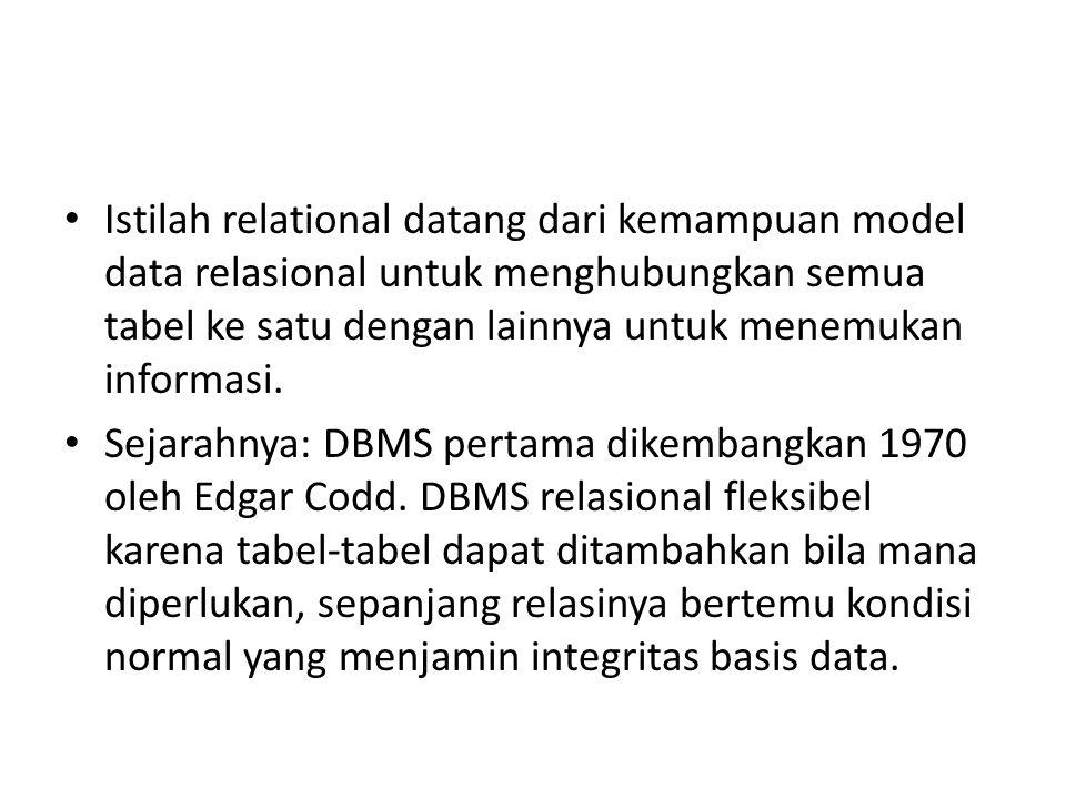 Istilah relational datang dari kemampuan model data relasional untuk menghubungkan semua tabel ke satu dengan lainnya untuk menemukan informasi.