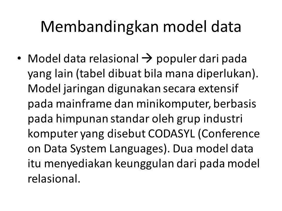 Membandingkan model data Model data relasional  populer dari pada yang lain (tabel dibuat bila mana diperlukan).