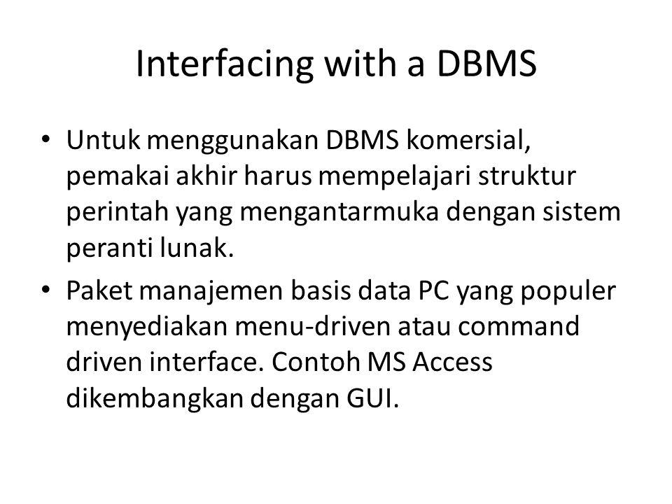 Interfacing with a DBMS Untuk menggunakan DBMS komersial, pemakai akhir harus mempelajari struktur perintah yang mengantarmuka dengan sistem peranti lunak.
