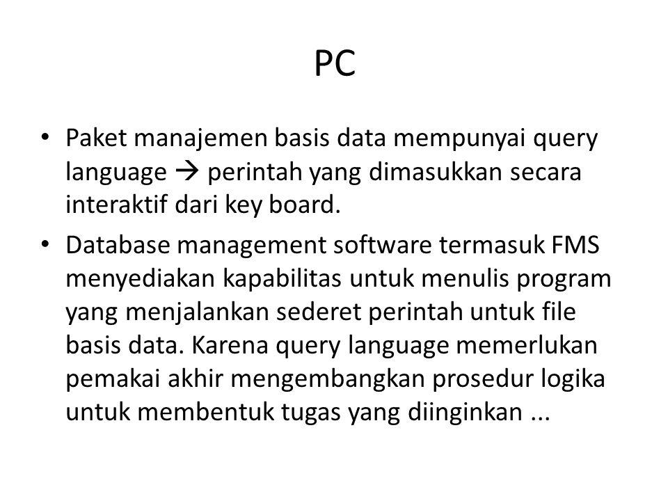 PC Paket manajemen basis data mempunyai query language  perintah yang dimasukkan secara interaktif dari key board.