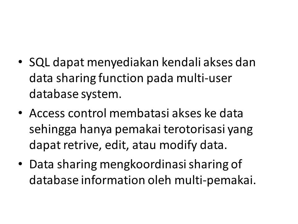SQL dapat menyediakan kendali akses dan data sharing function pada multi-user database system.