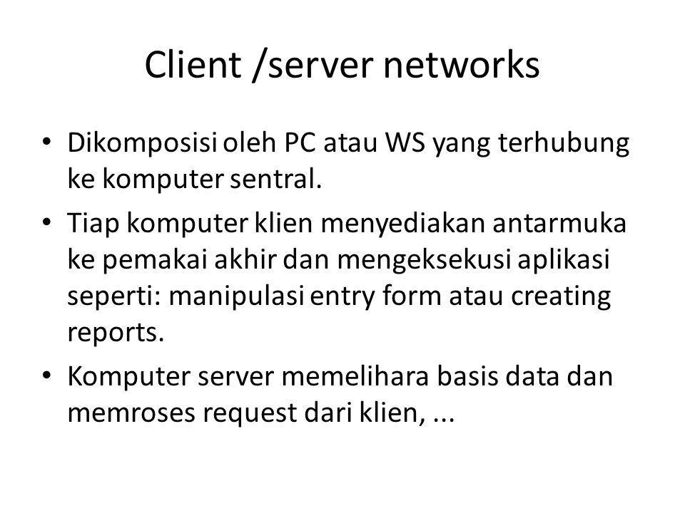 Client /server networks Dikomposisi oleh PC atau WS yang terhubung ke komputer sentral.