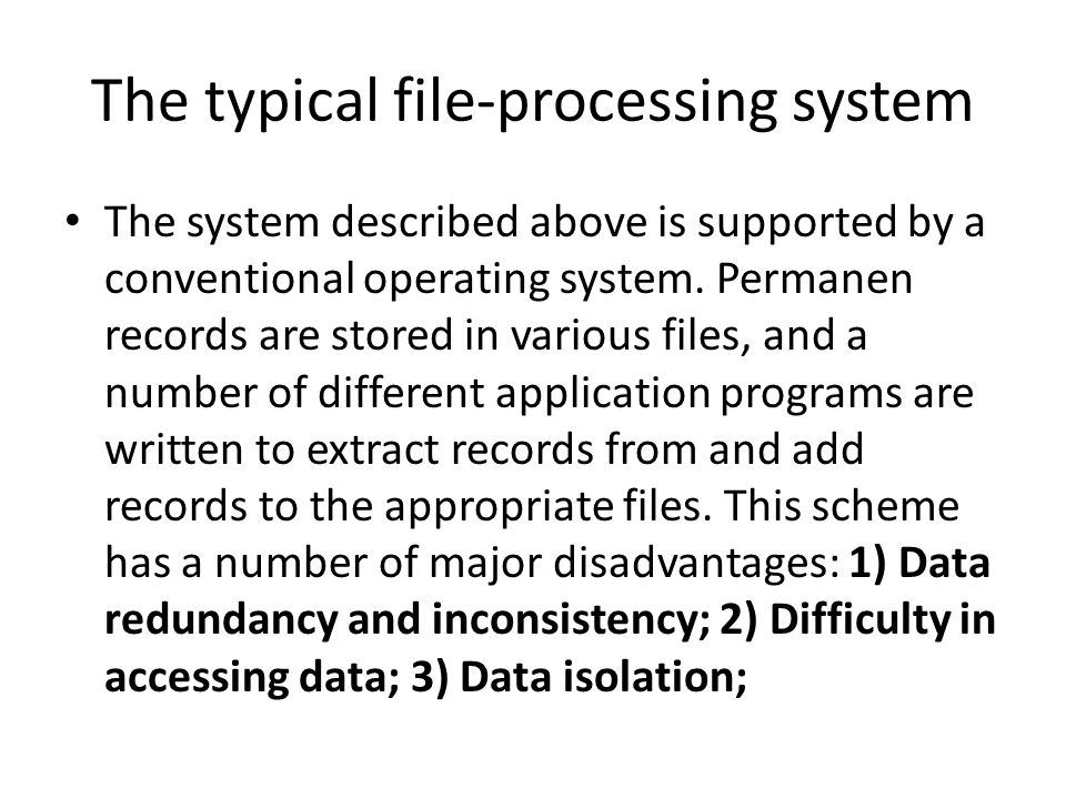 The typical file-processing system The system described above is supported by a conventional operating system. Permanen records are stored in various