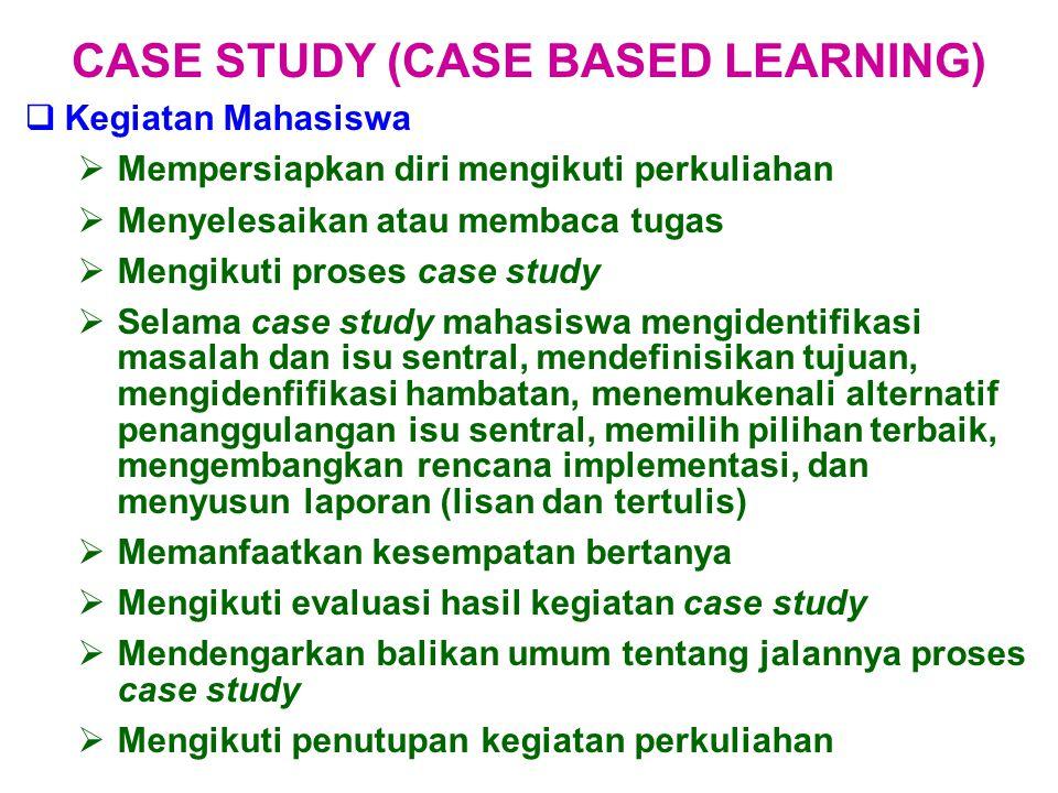  Kegiatan Mahasiswa  Mempersiapkan diri mengikuti perkuliahan  Menyelesaikan atau membaca tugas  Mengikuti proses case study  Selama case study m