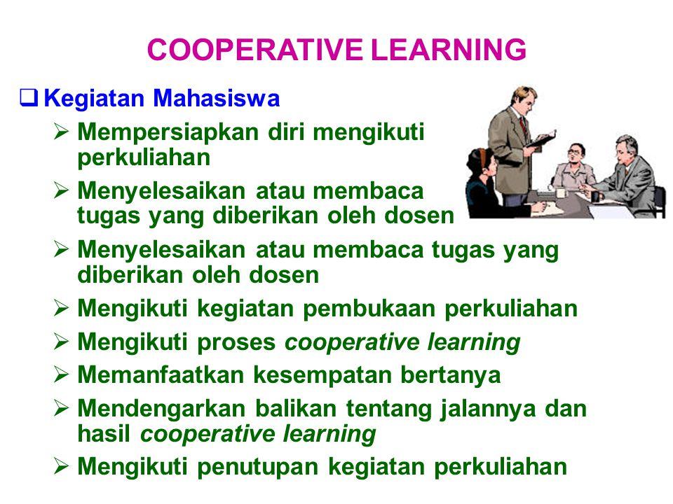  Kegiatan Mahasiswa  Mempersiapkan diri mengikuti perkuliahan  Menyelesaikan atau membaca tugas yang diberikan oleh dosen COOPERATIVE LEARNING  Me