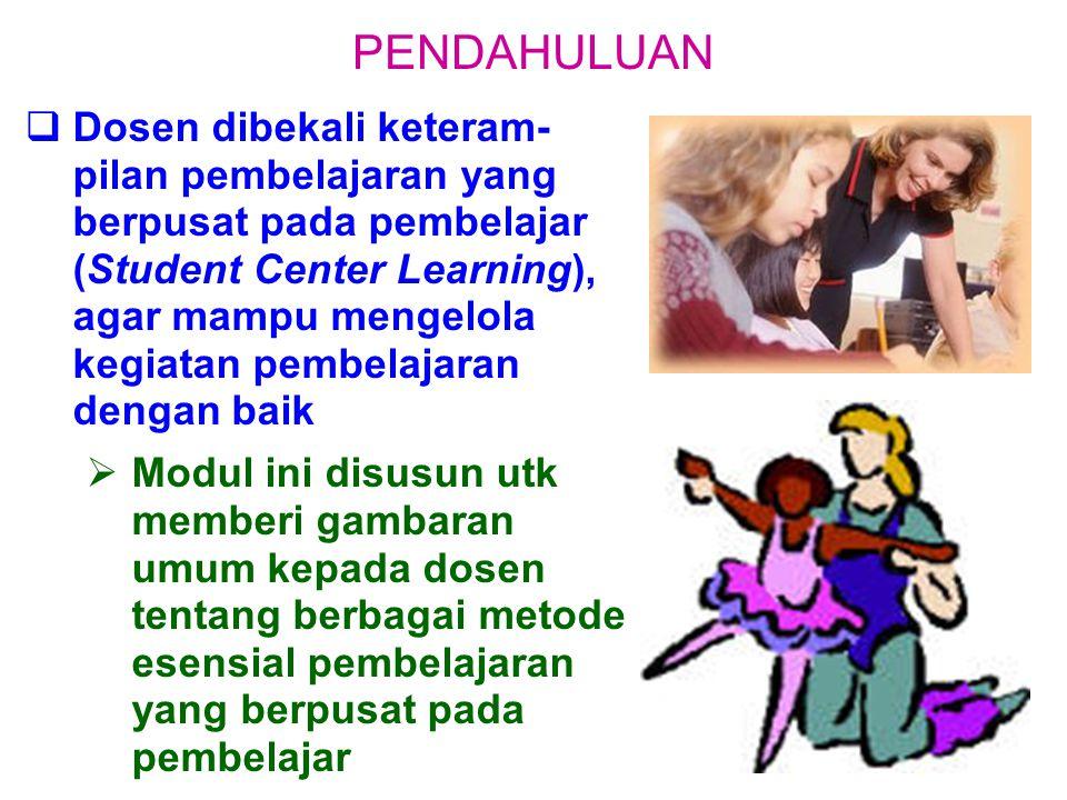  Dosen dibekali keteram- pilan pembelajaran yang berpusat pada pembelajar (Student Center Learning), agar mampu mengelola kegiatan pembelajaran dengan baik  Modul ini disusun utk memberi gambaran umum kepada dosen tentang berbagai metode esensial pembelajaran yang berpusat pada pembelajar PENDAHULUAN