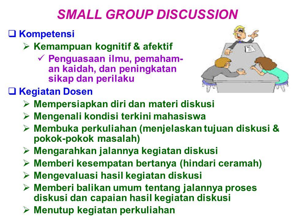  Kompetensi  Kemampuan kognitif & afektif Penguasaan ilmu, pemaham- an kaidah, dan peningkatan sikap dan perilaku SMALL GROUP DISCUSSION  Kegiatan