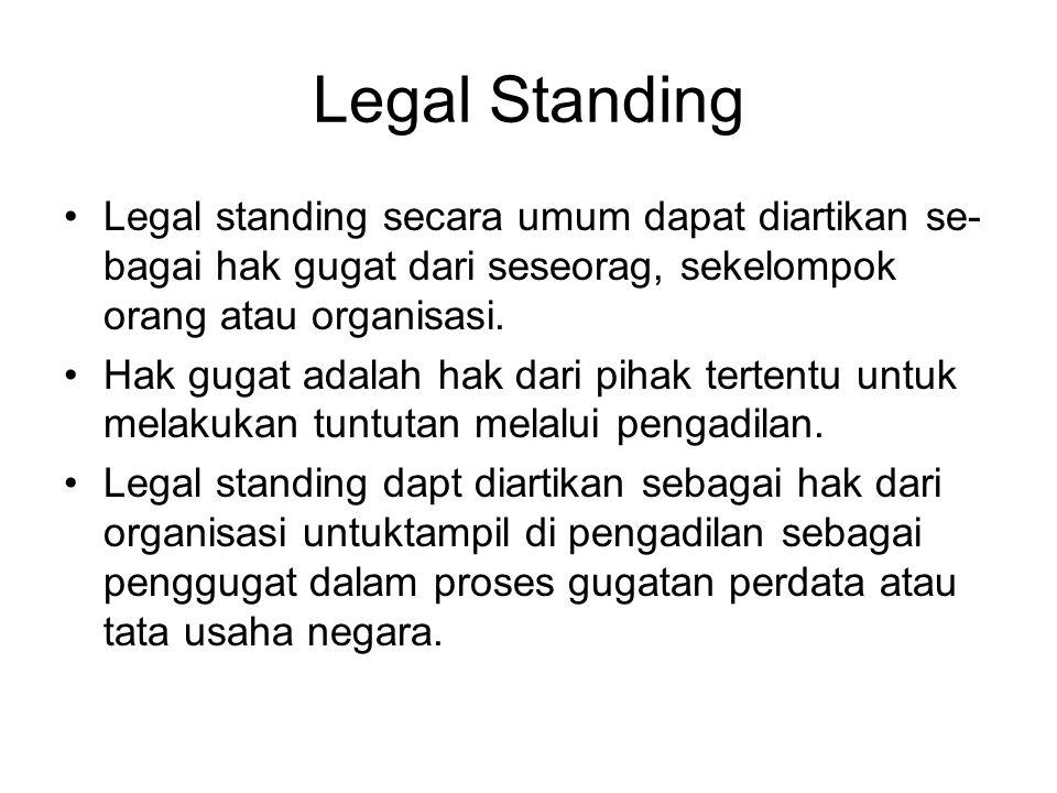 Legal Standing Legal standing secara umum dapat diartikan se- bagai hak gugat dari seseorag, sekelompok orang atau organisasi. Hak gugat adalah hak da