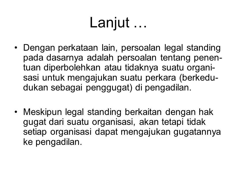 Lanjut … Dengan perkataan lain, persoalan legal standing pada dasarnya adalah persoalan tentang penen- tuan diperbolehkan atau tidaknya suatu organi-