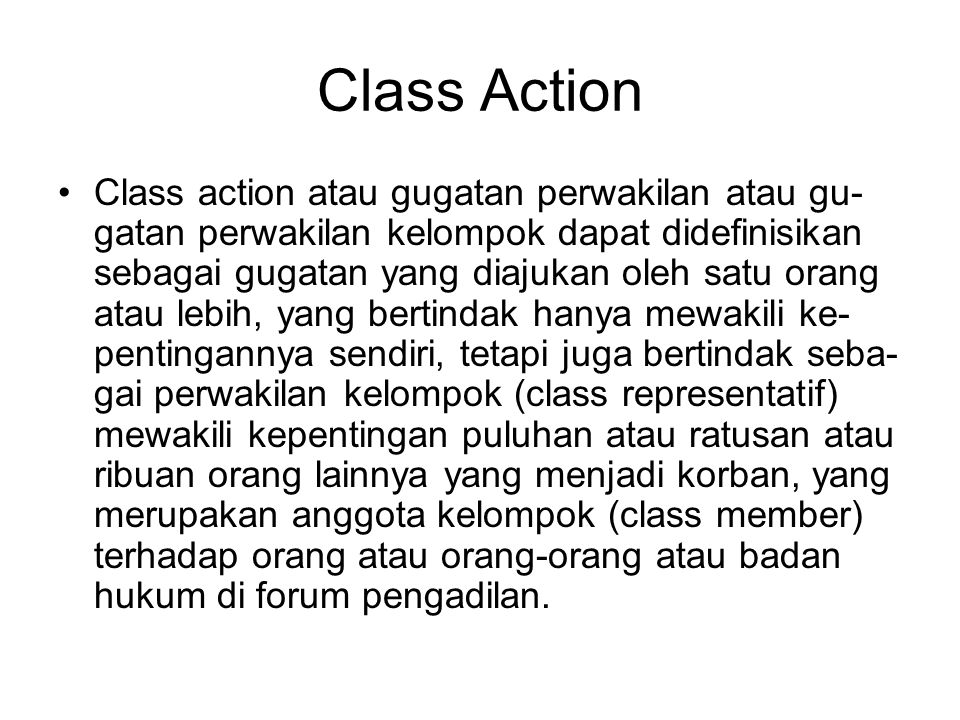 Class Action Class action atau gugatan perwakilan atau gu- gatan perwakilan kelompok dapat didefinisikan sebagai gugatan yang diajukan oleh satu orang