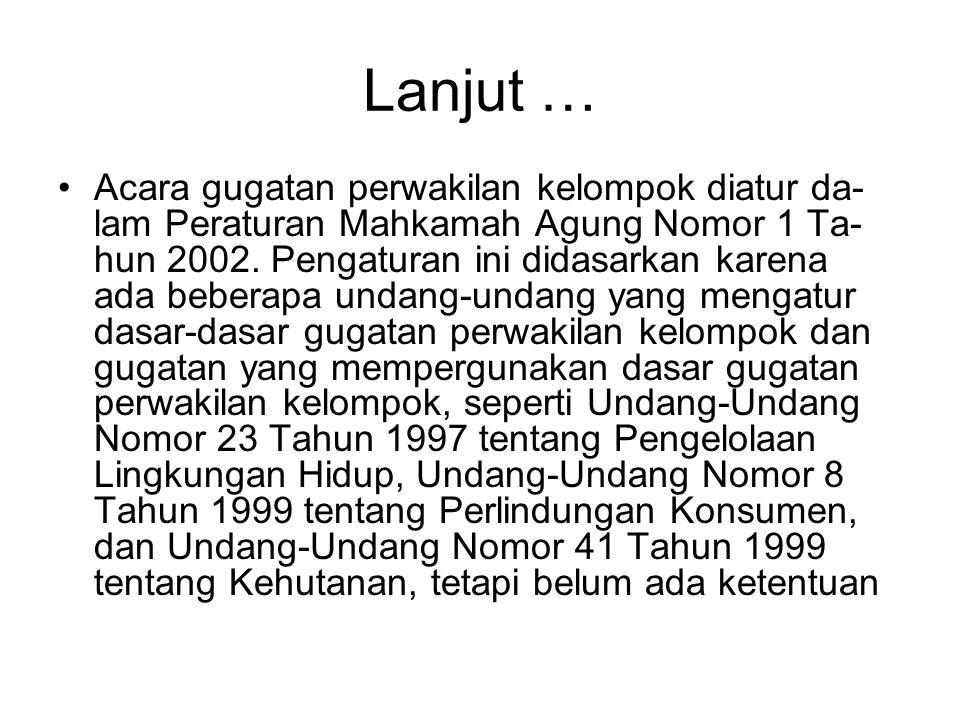 Lanjut … Acara gugatan perwakilan kelompok diatur da- lam Peraturan Mahkamah Agung Nomor 1 Ta- hun 2002. Pengaturan ini didasarkan karena ada beberapa