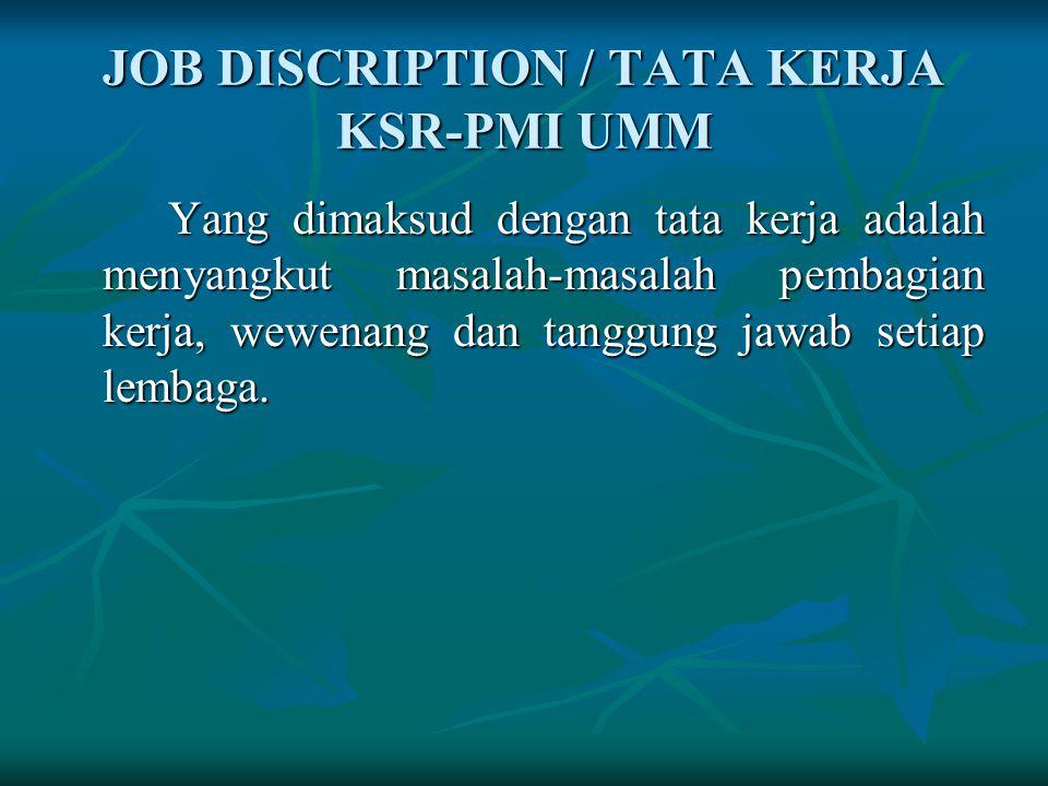 JOB DISCRIPTION / TATA KERJA KSR-PMI UMM Yang dimaksud dengan tata kerja adalah menyangkut masalah-masalah pembagian kerja, wewenang dan tanggung jawab setiap lembaga.