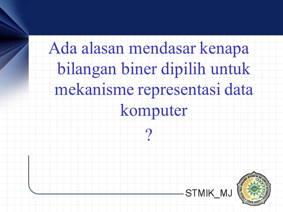 Ada alasan mendasar kenapa bilangan biner dipilih untuk mekanisme representasi data komputer ?