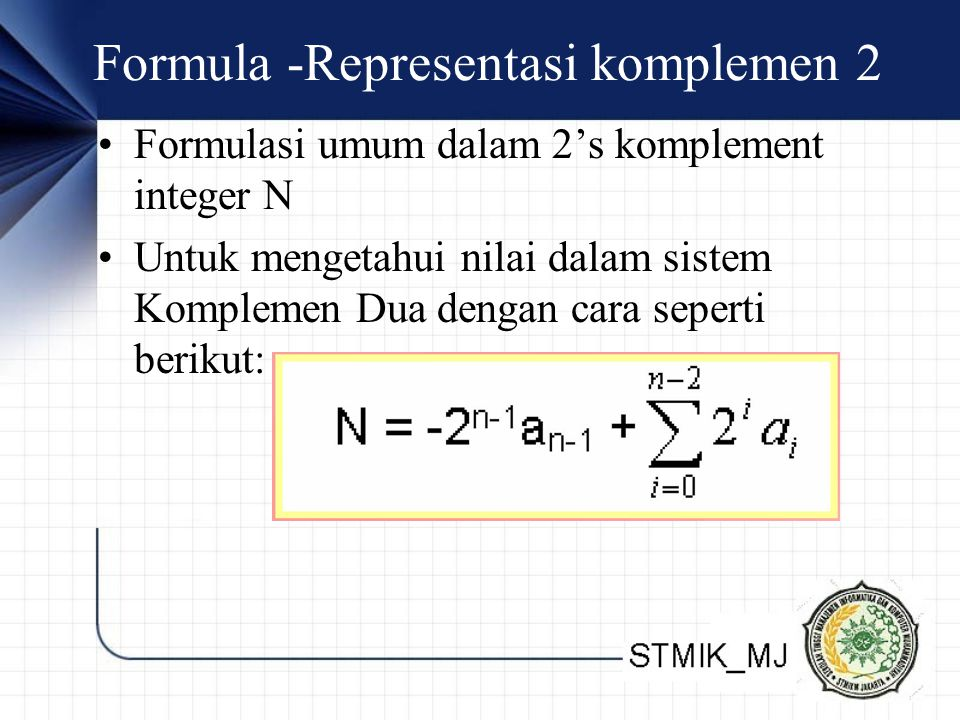 Formula -Representasi komplemen 2 Formulasi umum dalam 2's komplement integer N Untuk mengetahui nilai dalam sistem Komplemen Dua dengan cara seperti